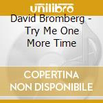 TRY ME ONE MORE TIME cd musicale di DAVID BROMBERG