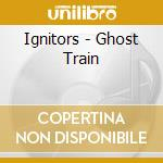 Ghost train - cd musicale di Ignitors