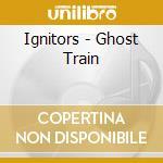 Ghost train - cd musicale di Ignitors