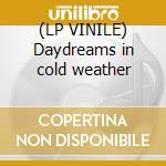 (LP VINILE) Daydreams in cold weather lp vinile