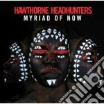 Myriad of now cd musicale di Headhunter Hawthorne