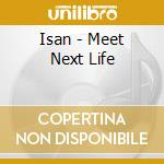 MEET NEXT LIFE                            cd musicale di ISAN