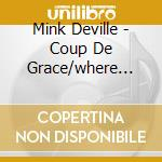 Mink Deville - Coup De Grace/where Angel cd musicale di MINK DEVILLE