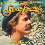 COME ON DOWN TO TEXAS FOR AWHILE cd musicale di FROMHOLZ STEVEN