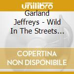 WILD IN THE STREETS (BEST 1977-1983) cd musicale di JEFFREYS GARLAND