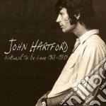 Natural to be gone 67-70 cd musicale di John Hartford