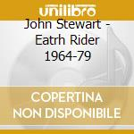 John Stewart - Eatrh Rider 1964-79 cd musicale di John Stewart