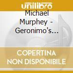 GERONIMO'S CADILLAC cd musicale di MICHAEL MURPHEY + 5