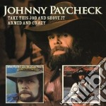 Take this job/armed crazy cd musicale di Johnny paycheck + b.