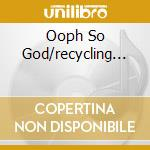 OOPH SO GOD/RECYCLING... cd musicale di TAJ MAHAL