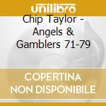 ANGELS & GAMBLERS - BEST OF 1971-1979 cd musicale di TAYLOR CHIP