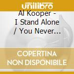 Al Kooper - I Stand Alone / You Never Know Who Your Friends Are cd musicale di KOOPER AL