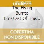THE FLYING BURRITO BROS/LAST OF THE RED HOT BURRITOS cd musicale di FLYING BURRITO BROS