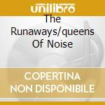 THE RUNAWAYS/QUEENS OF NOISE cd musicale di RUNAWAYS