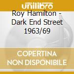 DARK END STREET 1963/69 cd musicale di ROY HAMILTON