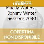 Muddy Waters - Johnny Winter Sess.76-81 cd musicale di MUDDY WATERS