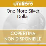 ONE MORE SILVER DOLLAR                    cd musicale di ALLMAN GREGG