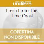 FRESH FROM THE TIME COAST                 cd musicale di SPIRIT