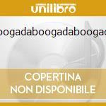 Boogadaboogadaboogada cd musicale