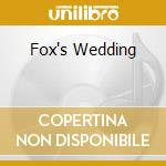 FOX'S WEDDING                             cd musicale di Sharron Kraus