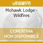 WILDFIRES                                 cd musicale di Lodge Mohawk