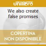 We also create false promises cd musicale di Character