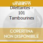 101 TAMBOURINES cd musicale di DILETTANTES
