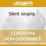 Silent singing - cd musicale di Tavaglione Steve