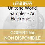 Unitone World Sampler - An Electronic World cd musicale di Unitone world sampler