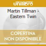 Martin Tillman - Eastern Twin cd musicale di Tillman Martin
