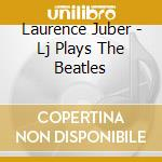 Lj plays the beatles cd musicale di Laurence Juber