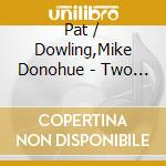 Two of a kind cd musicale di Donohue pat/mike dowling