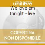 We love em tonight - live - cd musicale di Galactic