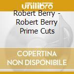 PRIME CUTS cd musicale di Robert Berry