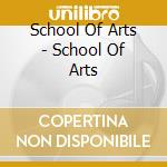 SCHOOL OF THE ARTS cd musicale di SCHOOL OF THE ARTS