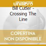 CROSSING THE LINE cd musicale di Bill Cutler
