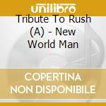 A tribute to rush - new world man cd musicale di Artisti Vari