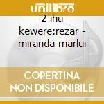 2 ihu kewere:rezar - miranda marlui cd musicale di Miranda Marlui