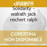 Solidarity - walrath jack reichert ralph cd musicale di Jack walrath/ralph r