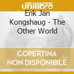 Erik Jan Kongshaug - The Other World cd musicale di KONGSHAUG ERIK JAN