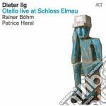 Dieter Ilg - Otello Live At Schloss Elmau cd musicale di Dieter Ilg