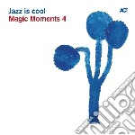 MAGIC MOMENTS 4 - JAZZ IS COOL            cd musicale di Artisti Vari