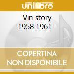 Vin story 1958-1961 - cd musicale di H.