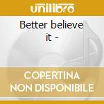 Better believe it - cd musicale di Wood Brenton