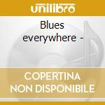Blues everywhere - cd musicale di Walter brown - c.prince waterf