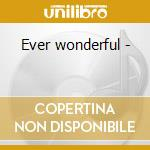 Ever wonderful - cd musicale di Ted Taylor