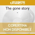 The gone story - cd musicale di Dubs/tunedrops/willows & o.