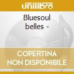 Bluesoul belles - cd musicale di Betty lavette & carol fran