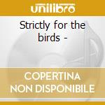 Strictly for the birds - cd musicale di The crows & the wrens