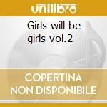 Girls will be girls vol.2 - cd musicale di Cookies/l.eva/c.king & o.